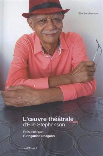L'oeuvre théâtrale inédite d'Elie Stephenson (1974-1990) : Les Voyageurs suivi de Un Rien de pays, Les Délinters, La Route, La Terre, Placers ou l'Opéra de l'or