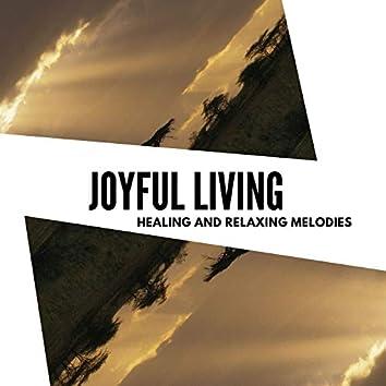 Joyful Living - Healing And Relaxing Melodies