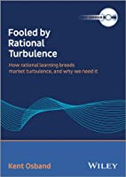 Fooled by Rational Turbulence: How Rational Learning Breeds Market Turbulence, and Why We Need It [DVD]