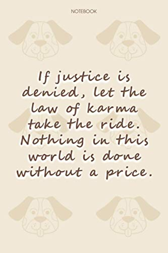 Lined Notebook Journal Dog Pattern Cover If justice is denied, let the law of karma take the ride: 6x9 inch, To Do List, 114 Pages, Daily, Happy, Notebook Journal, Journal, Financial
