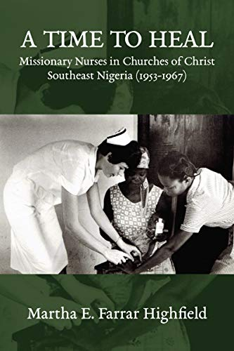 A Time to Heal: Missionary Nurses in Churches of Christ, Southeastern Nigeria (1953-1967) (English Edition)