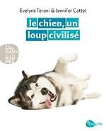 Le chien, un loup civilisé NE d'Evelyne Teroni