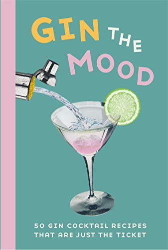 Gin the Mood: 50 gin cocktail recipes that are just the ticket