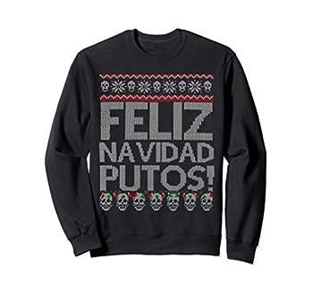 Feliz Navidad Putos Chingon Ugly Christmas Sweatshirt