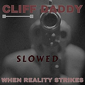 When Reality Strikes (Slowed Version)