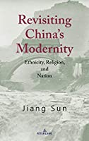 Revisiting China's Modernity: Ethnicity, Religion, and Nation
