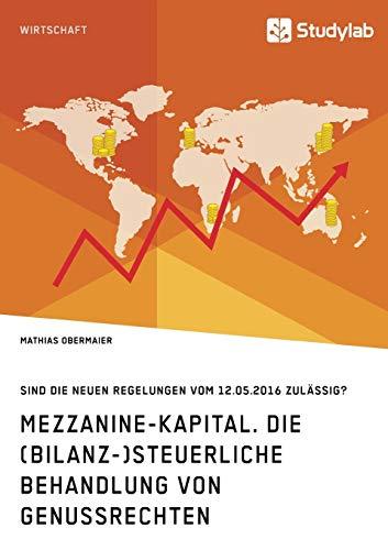 Mezzanine-Kapital. Die (bilanz-)steuerliche Behandlung von Genussrechten: Sind die neuen Regelungen vom 12.05.2016 zulässig?