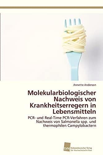 Molekularbiologischer Nachweis von Krankheitserregern in Lebensmitteln: PCR- und Real-Time PCR-Verfahren zum Nachweis von Salmonella spp. und thermophilen Campylobactern