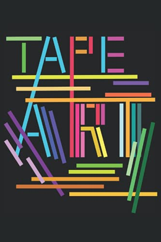 TAPE Art Künstler Kunst Klebestreifen Notizbuch Journal: Tapeart Tagebuch 120 Seiten liniertes Papier Handliches Format (15,24 × 22,86 cm entspricht ungefähr DIN A5)