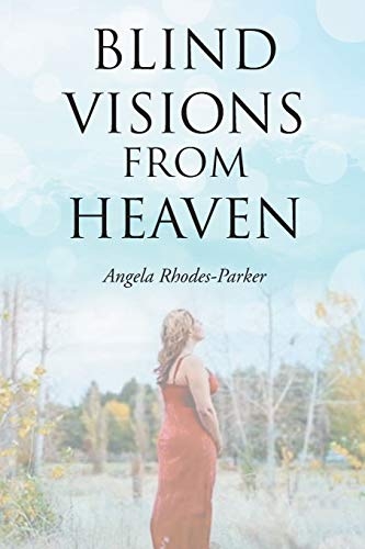 Compare Textbook Prices for Blind Visions from Heaven: Based on a true story  ISBN 9781098045517 by Rhodes-Parker, Angela