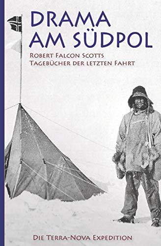 Drama am Südpol – Robert Falcon Scotts Tagebücher der letzten Fahrt