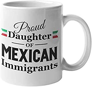 Proud Daughter Of Mexican Immigrants Mexican American Pride Coffee & Tea Gift Mug, Stuff & Decor For Chicana, Mexicana, Latina, Women Mexican-Americans & Girls With Hispanic Roots & Heritage (11oz)