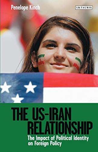 The US-Iran Relationship: The Impact of Political Identity on Foreign Policy (Library of International Relations)の詳細を見る