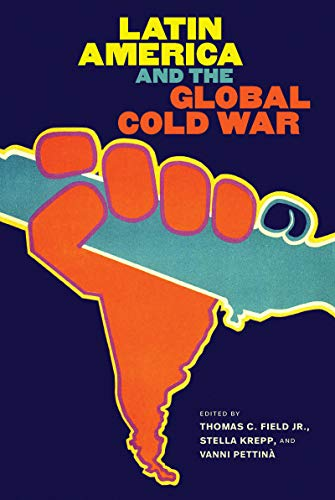 Compare Textbook Prices for Latin America and the Global Cold War The New Cold War History  ISBN 9781469655697 by Field, Thomas C.,Krepp, Stella,Pettinà, Vanni