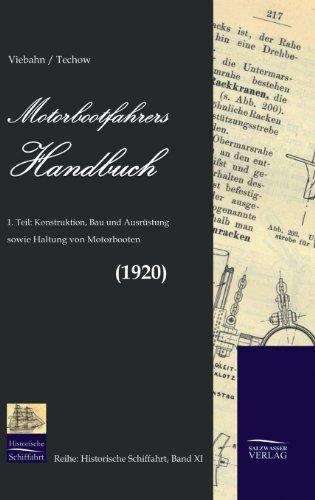 Motorbootsfahrers Handbuch: Teil 1: Konstruktion, Bau und Ausrüstung sowie Haltung von Motorbooten (1920): Band 1: Konstruktion, Bau und Ausrüstung sowie Haltung von Motorbooten
