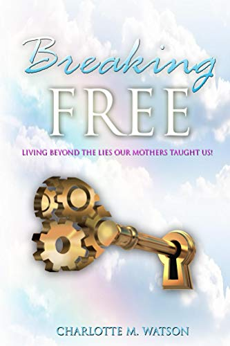 Breaking Free: Living Beyond the Lies that Our Mothers Taught Us! (English Edition)