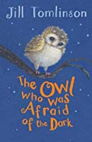 The Owl Who Was Afraid of the Dark (Jill Tomlinson's Favourite Animal Tales)