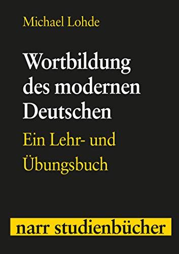 Wortbildung des modernen Deutschen: Ein Lehr- und Übungsbuch (nstb)