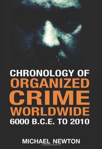 Chronology of Organized Crime Worldwide, 6000 B.C.E. to 2010 (English Edition)
