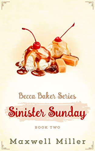 Sinister Sunday: A laugh-out-loud cozy mystery (Becca Baker Series Book Book 2) by [Maxwell Miller]