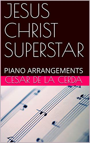 JESUS CHRIST SUPERSTAR: PIANO ARRANGEMENTS (English Edition)