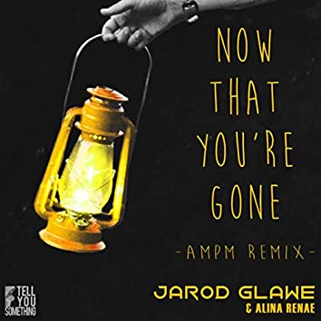 Now That You're Gone (AmPm Remix)