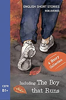 English Short Stories: Including 'The Boy That Runs' (CEFR Level B1+) by [Rob Averies]