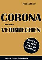 Corona und andere Verbrechen: Satiren, Fakten, Enthuellungen