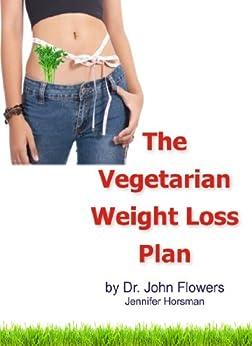 The Vegetarian Weight Loss Plan by [Jennifer Horsman, Dr. John Flowers]