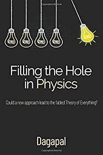 Filling the Hole in Physics: Could a new approach lead to the fabled Theory of Everything?