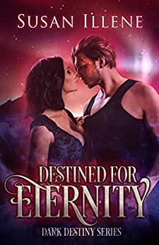 Destined for Eternity: Book 3 (Dark Destiny Series) by [Susan Illene]