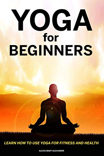 Yoga For Beginners- Alexis mary Alexander (English Edition)