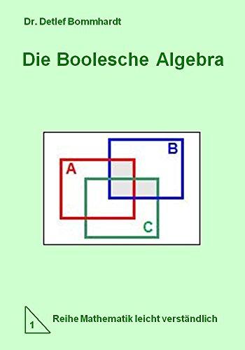 Die Boolesche Algebra - leicht verständlich (Mathematik leicht verständlich 1)