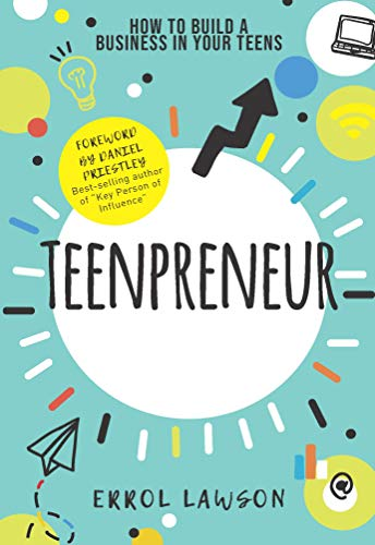 Teenpreneur: How to build a business in your teens (English Edition)