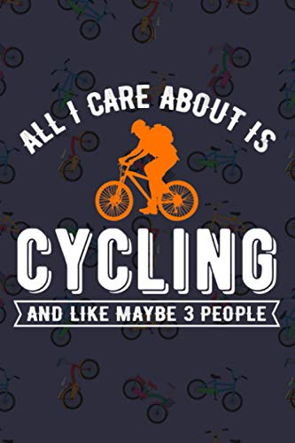 All i care about is cycling and like maybe 3 people:: journal notebook planner gift for bakers, bike rider lovers 6 x 9 inches 120 pages.