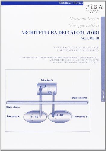 Architettura dei calcolatori. Aspetti architetturali avanzati e nucleo di sistema operativo, con riferimento al personal computer con sistema operativo Unix... (Vol. 3) (Didattica e Ricerca. Manuali)