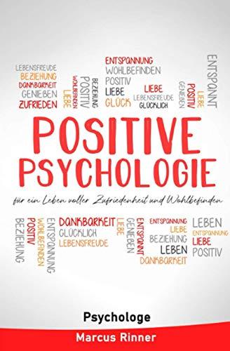 Positive Psychologie für ein Leben voller Zufriedenheit und Wohlbefinden: Positives Denken. Resilienz steigern. Depressionen leichter loswerden.