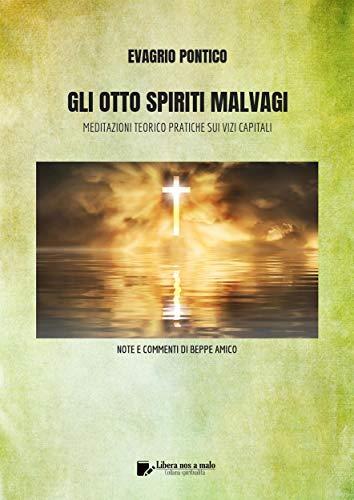 GLI OTTO SPIRITI MALVAGI - Meditazioni teorico-pratiche sui Vizi Capitali: Note di Beppe Amico (Collana Classici della Spiritualità)