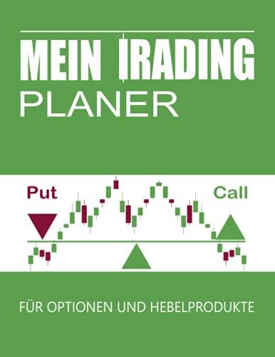 Mein Trading Planer für Optionen und Hebelprodukte: Tagebuch Journal deutsch A4 für Swing Daytrading lernen mit Aktien Forex Krypto Rohstoffe Online ... Geschenk für Profis Anfänger und Einsteiger