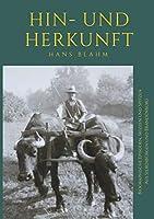 Hin- und Herkunft: Biographische Episoden, Skizzen und Spitzen aus Siebenbuergen und Brandenburg