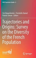 Trajectories and Origins: Survey on the Diversity of the French Population (INED Population Studies (8))