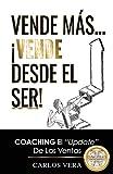 Vende más... ¡Vende desde el Ser!: Coaching, el 'Update' de las Ventas
