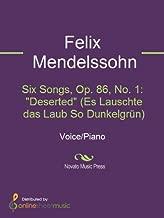 """Six Songs, Op. 86, No. 1: """"Deserted"""" (Es Lauschte das Laub So DunkelgrГјn)"""