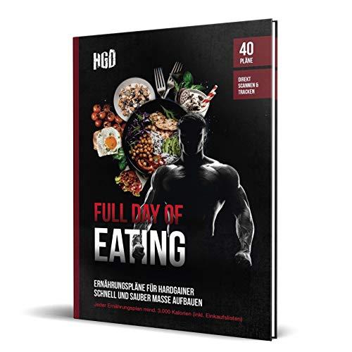 Full day of Eating: Ernährungspläne für Hardgainer | Schnell und sauber Masse aufbauen/zunehmen | 40 Ernährungspläne mit mind. 3.000 kcal (inkl. Einkaufslisten) | Hardgainerdistrict