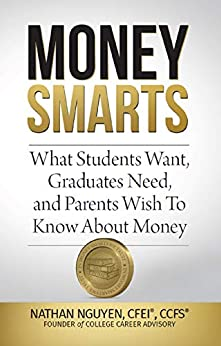 MONEY SMARTS: What Students Want, Graduates Need, and Parents Wish To Know About Money by [Nathan Nguyen]