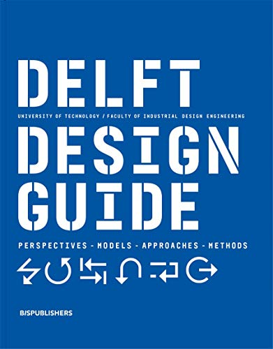 Delft Design Guide - Revised edition: Design Strategies and Methods: Perspectives - Models - Approaches - Methods