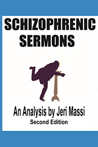 Schizophrenic Sermons: Blasphemy, Heresy, and Deceptions Preached as Scripture by Prominent Independent Fundamental Baptist Preachers