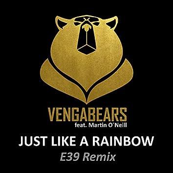 Just Like a Rainbow (E39 Remix)