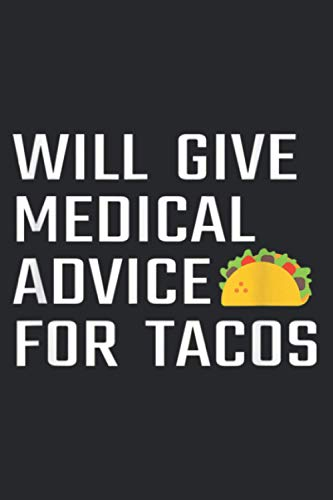 Will Give Medical Advice For Tacos Funny Doctor Nurse Medic: Daily planner notebook, A5 size, 112 pages