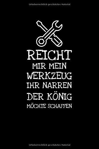 Reicht  Mir Mein  Werkzeug Ihr Narren Der König: Notizbuch Journal Tagebuch 100 linierte Seiten | 6x9 Zoll (ca. DIN A5)